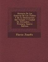 Historia De Las Guerras De Los Judios Y De La Destruccion Del Templo Y Ciudad De Jerusalen... - Primary Source Edition