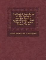 An English translation of the Sushruta samhita, based on original Sanskrit text Volume 2