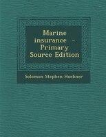 Marine insurance  - Primary Source Edition