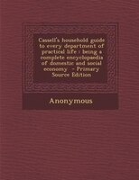 Cassell's household guide to every department of practical life: being a complete encyclopaedia of domestic and social