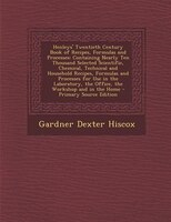 Henleys' Twentieth Century Book of Recipes, Formulas and Processes: Containing Nearly Ten Thousand Selected Scientific,