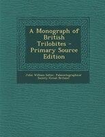 A Monograph of British Trilobites - Primary Source Edition