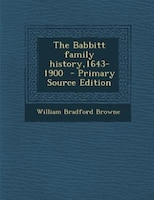 The Babbitt family history,1643-1900  - Primary Source Edition