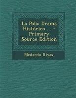 La Pola: Drama Histórico ... - Primary Source Edition