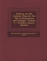 History of the Catholic Church: For Use in Seminaries and Colleges, Volume 2 - Primary Source Edition