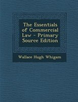 The Essentials of Commercial Law - Primary Source Edition