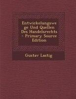 Entwickelungswege Und Quellen Des Handelsrechts - Primary Source Edition