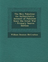 The New Palestine: An Authoritative Account of Palestine Since the Great War - Primary Source Edition