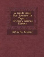 A Guide-book For Tourists In Japan - Primary Source Edition