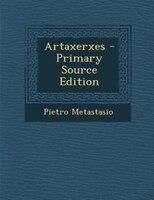 Artaxerxes - Primary Source Edition