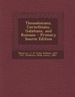 Thessalonians, Corinthians, Galatians, and Romans - Primary Source Edition