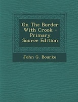 On The Border With Crook - Primary Source Edition