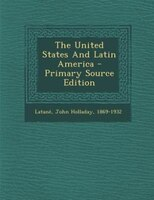 The United States And Latin America - Primary Source Edition