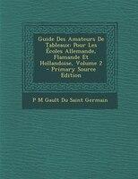 Guide Des Amateurs De Tableaux: Pour Les Écoles Allemande, Flamande Et Hollandoise, Volume 2 - Primary Source Edition