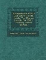 Nachgelassene Briefe Und Schriften: Bd. Briefe Von Und an Lassalle Bis 1848 - Primary Source Edition
