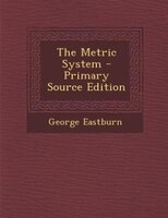 The Metric System - Primary Source Edition