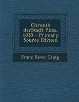 Chronik derStadt Ybbs, 1838 - Primary Source Edition