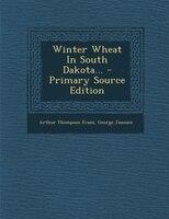 Winter Wheat In South Dakota... - Primary Source Edition