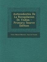 Antecedentes De La Recopilacion De Yndias - Primary Source Edition