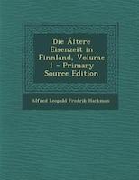 Die Ältere Eisenzeit in Finnland, Volume 1 - Primary Source Edition