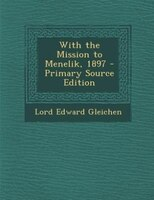 With the Mission to Menelik, 1897 - Primary Source Edition