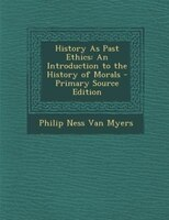 History As Past Ethics: An Introduction to the History of Morals - Primary Source Edition