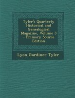 Tyler's Quarterly Historical and Genealogical Magazine, Volume 3 - Primary Source Edition