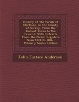 History of the Parish of Mortlake, in the County of Surrey, from the Earliest Times to the Present: With Extracts from the Parish