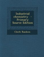 Industrial chemistry  - Primary Source Edition