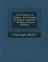 Les Écossais en France, les Français en Écosse Volume 2 - Primary Source Edition