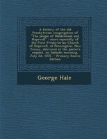 """A history of the old Presbyterian congregation of """"The people of Maidenhead and Hopewell"""": more especially of"""