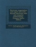 Electronic organization and expert networks: beyond electronic mail and computer conferencing - Primary Source Edition