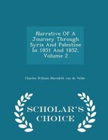 Narrative Of A Journey Through Syria And Palestine In 1851 And 1852, Volume 2 - Scholar's Choice Edition