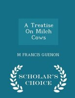 A Treatise On Milch Cows - Scholar's Choice Edition