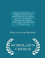 Mosses and Lichens: A Popular Guide to the Identification and Study of Our Commoner Mosses and Lichens, Their Uses, and