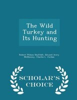 The Wild Turkey and Its Hunting - Scholar's Choice Edition