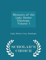 Memoirs of the Lady Hester Stanhope, Volume 1 - Scholar's Choice Edition