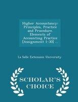 Higher Accountancy: Principles, Practice and Procedure. Elements of Accounting Practice [Assignment 1-30] ... - Scholar