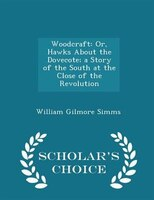 Woodcraft: Or, Hawks About the Dovecote; a Story of the South at the Close of the Revolution - Scholar's Choic