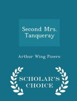 Second Mrs. Tanqueray - Scholar's Choice Edition