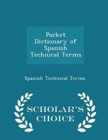 Pocket Dictionary of Spanish Technical Terms - Scholar's Choice Edition