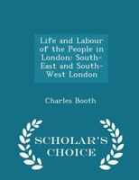 Life and Labour of the People in London: South-East and South-West London - Scholar's Choice Edition