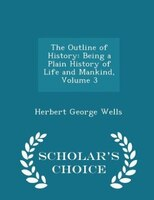 The Outline of History: Being a Plain History of Life and Mankind, Volume 3 - Scholar's Choice Edition