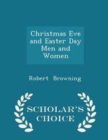Christmas Eve and Easter Day Men and Women - Scholar's Choice Edition