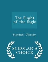 The Flight of the Eagle - Scholar's Choice Edition