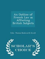 An Outline of French Law as Affecting British Subjects - Scholar's Choice Edition