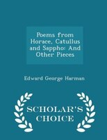 Poems from Horace, Catullus and Sappho: And Other Pieces - Scholar's Choice Edition