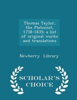 Thomas Taylor, the Platonist, 1758-1835; a list of original works and translations - Scholar's Choice Edition