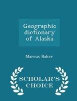 Geographic dictionary of Alaska - Scholar's Choice Edition