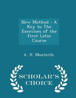 New Method: A Key to The Exercises of the first Latin Course - Scholar's Choice Edition
